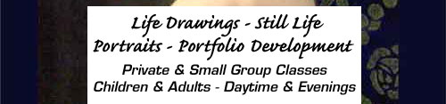 Life Drawings - Still Life - Portraits - Portfolio Development.  Private and small group classes.  Children and adults - Daytime and Evenings